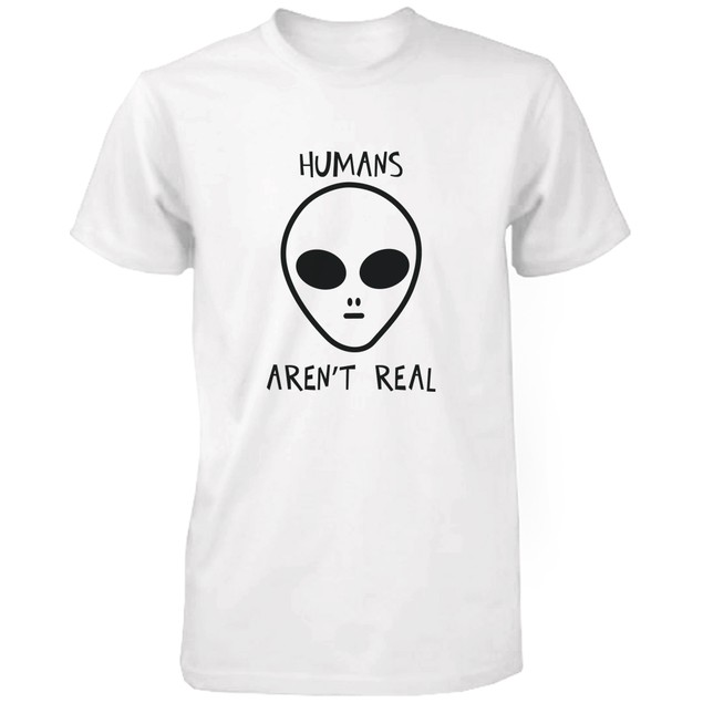 Humans Aren't Real Alien Funny T Shirt Humorous Tee Cute Graphic Tshirt