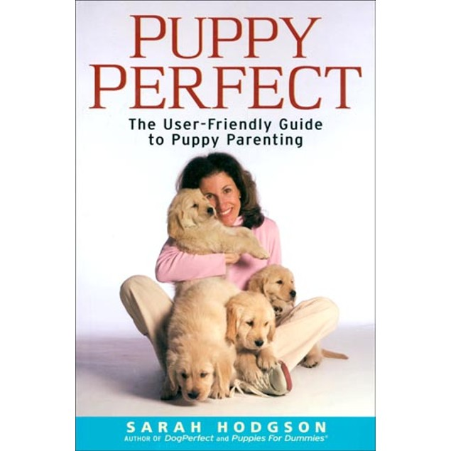 PuppyPerfect: The User-Friendly Guide to Puppy Parenti, Assorted Dogs by Ho