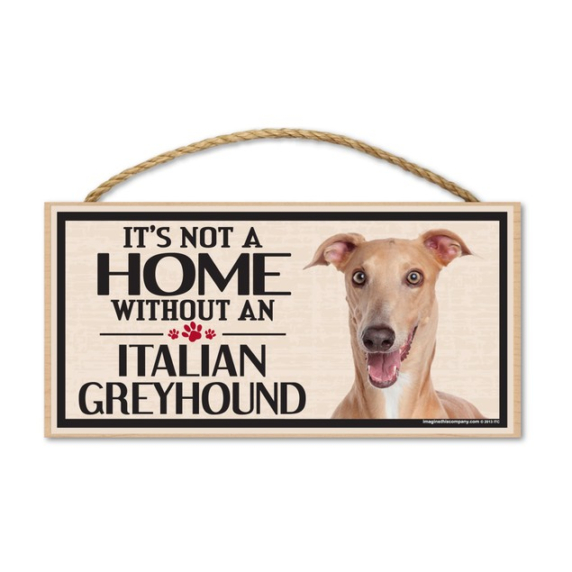 """It's Not A Home Without An Italian Greyhound, 10"""" x 5"""""""