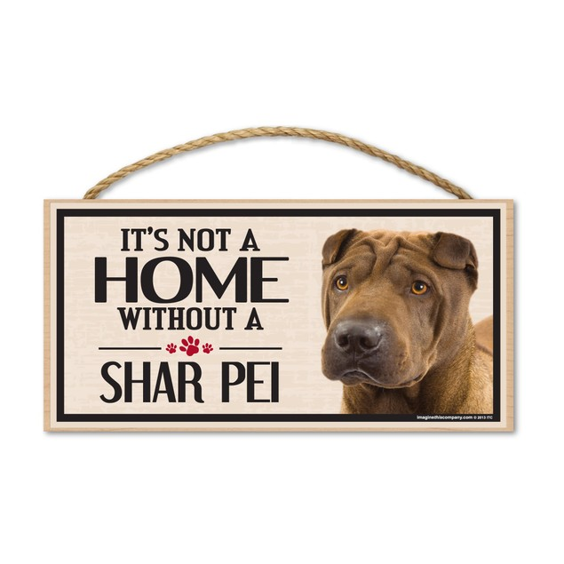"""It's Not A Home Without A Shar Pei, 10"""" x 5"""""""