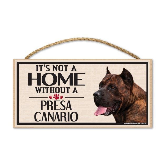 "It's Not A Home Without A Presa Canario, 10"" x 5"""