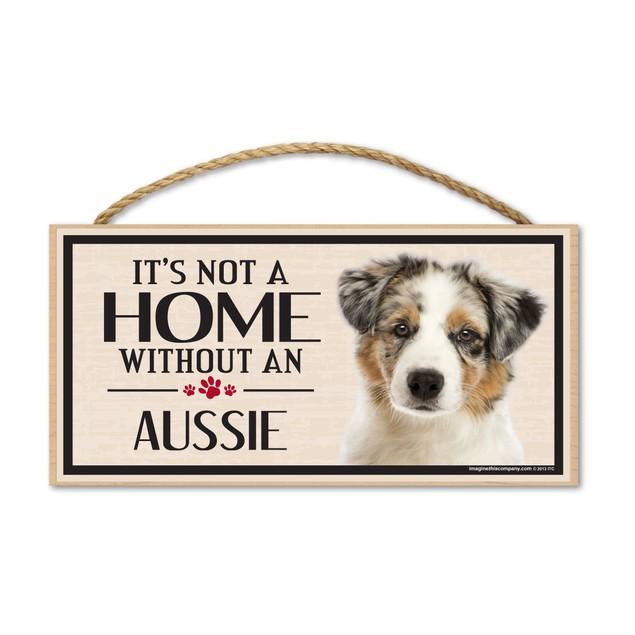 "It's Not A Home Without An Aussie Australian Shepherd 10"" x 5"""