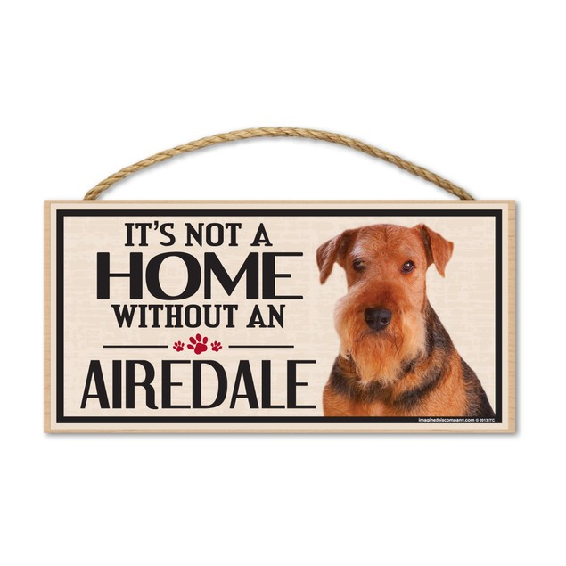 """It's Not A Home Without An Airedale, 10"""" x 5"""""""