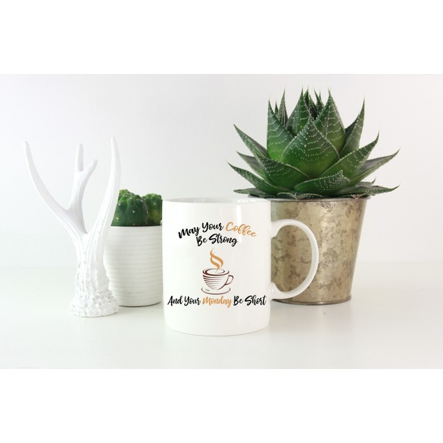 May Your Coffee Be Strong and Your Mondays Be Short Mug