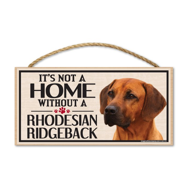 "It's Not A Home Without A Rhodesian Ridgeback, 10"" x 5"""