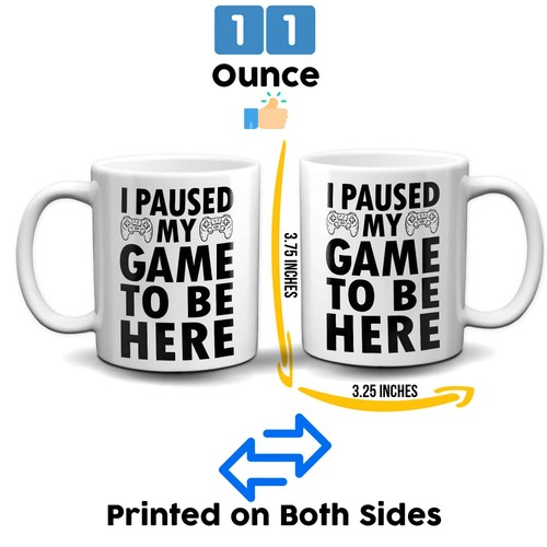 I Paused My Game To Be Here 11 Ounce Coffee Mug