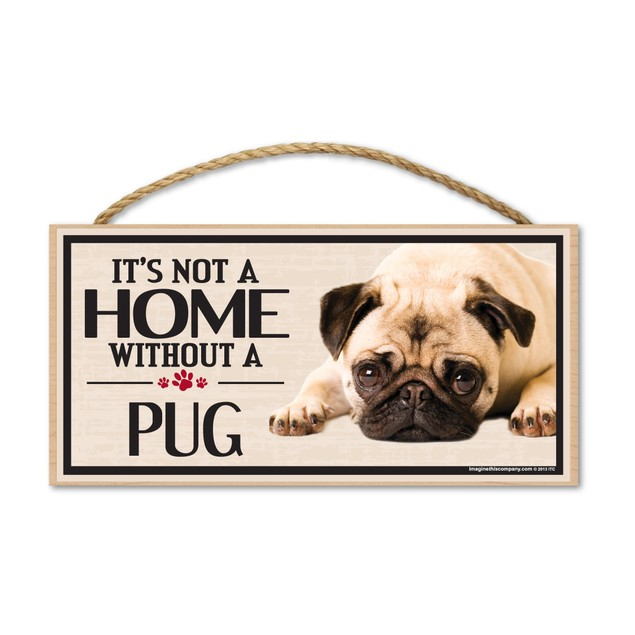 """It's Not A Home Without A Pug, 10"""" x 5"""""""
