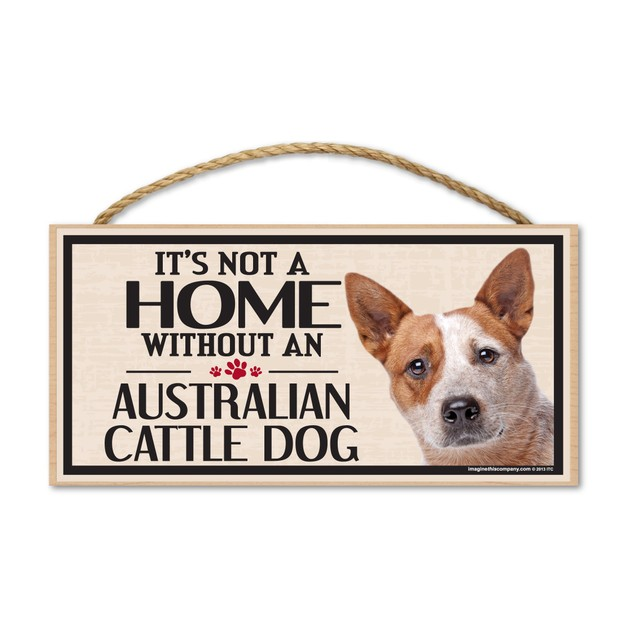 "It's Not A Home Without An Australian Cattle Dog, 10"" x 5"""