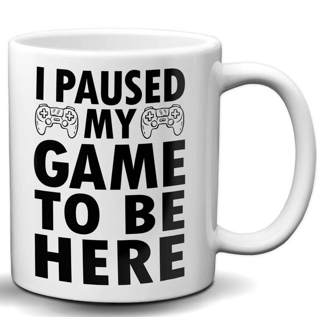 I Paused My Game To Be Here 11 Ounce Coffee Mug