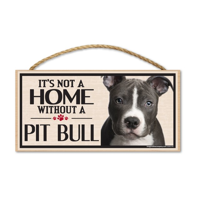 """It's Not A Home Without A Pit Bull, 10"""" x 5"""""""
