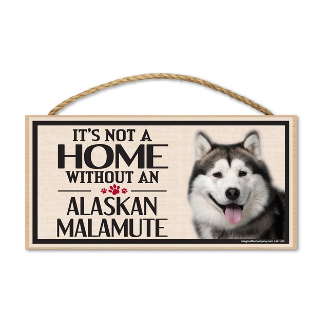 """It's Not A Home Without An Alaskan Malamute, 10"""" x 5"""""""