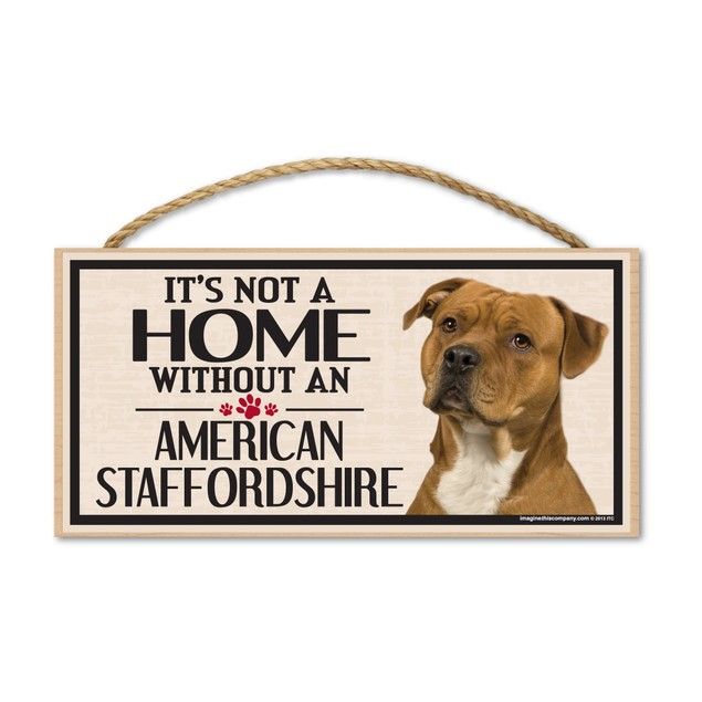 "It's Not A Home Without An American Staffordshire, 10"" x 5"""