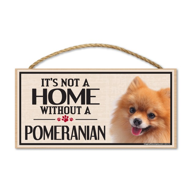 "It's Not A Home Without A Pomeranian, 10"" x 5"""
