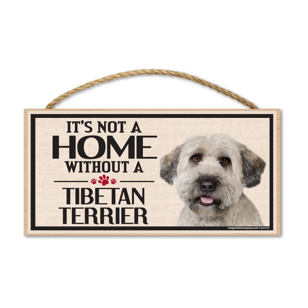 "It's Not A Home Without A Tibetan Terrier, 10"" x 5"""