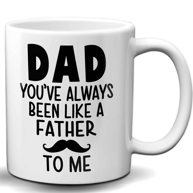 Dad, You've Always Been Like a Father To Me 11 Ounce Coffee Mug
