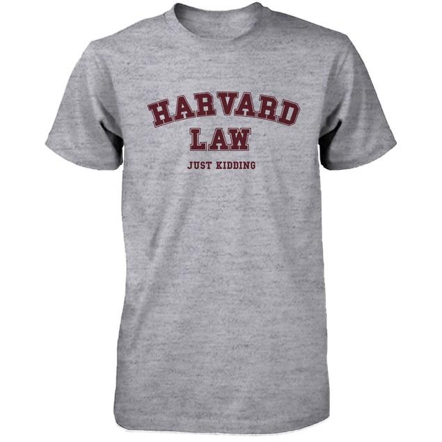 Men's Funny Harvard Law Just Kidding Gray Shirts Cute Back To School Tee