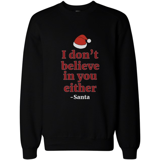 I Don't Believe in You Either from Santa Christmas Sweatshirt X-mas Fleece