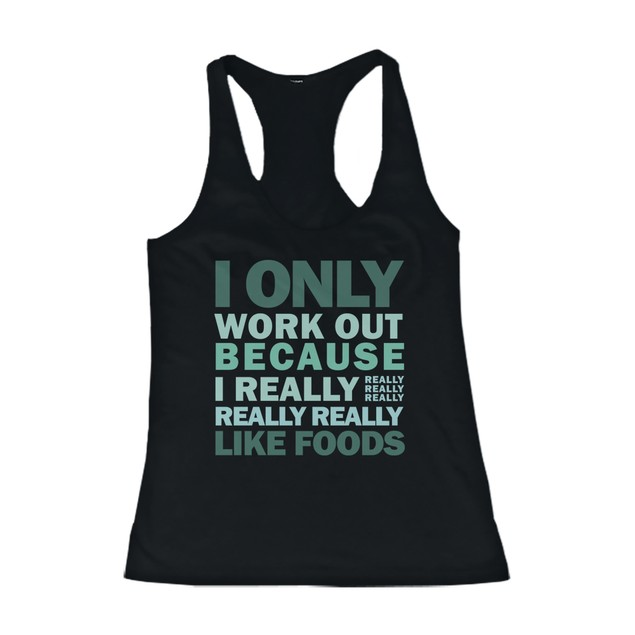 Only Work Out Because I Really Like Foods Women's Funny Workout Tank Top