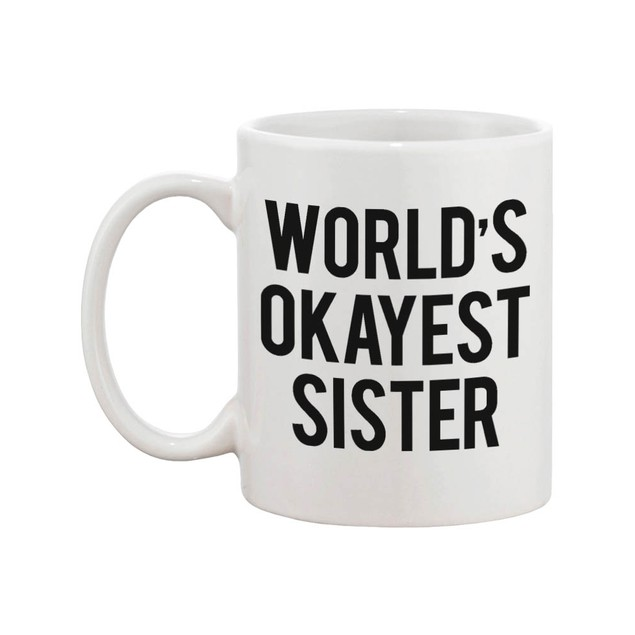 Funny Ceramic Coffee Mug With Bold Statement – World's Okayest Sister Ever