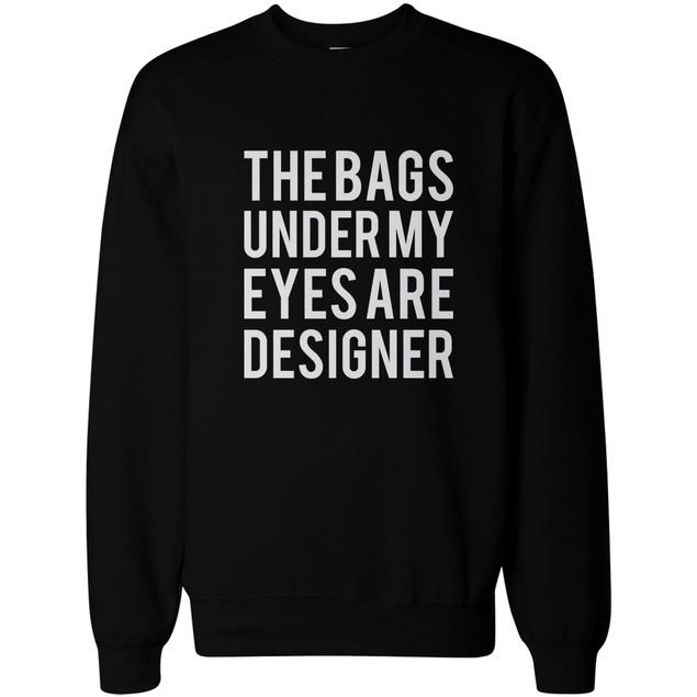 Funny Sweatshirt Unisex Black Sweater - The Bags Under My Eyes Are Designer