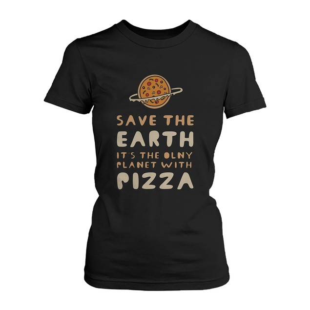 Save the Earth Only Planet with Pizza Funny Women's Shirt Earth Day T-Shirt