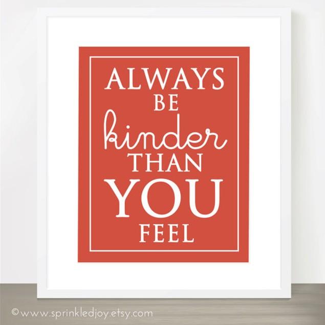 Be Kinder Than You Feel Customizable Print