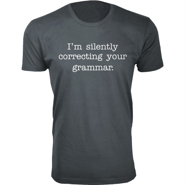 Men's I'm silently correcting your grammar Humor T-Shirts