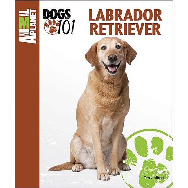 Animal Planet Labrador Retriever Book, Labrador Retriever by TFH Publicatio