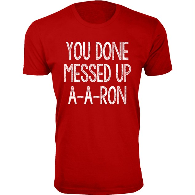 Men's You Done Messed Up A-A-RON T-Shirts