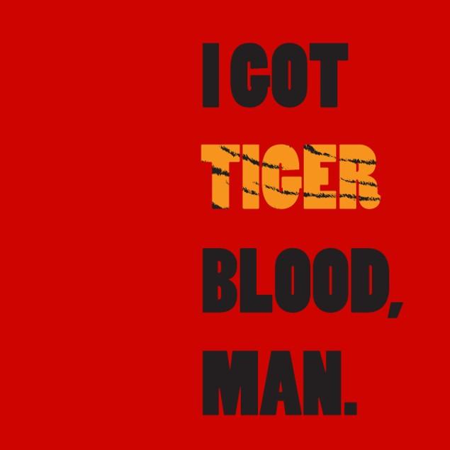 I Got Tiger Blood, Man. T-Shirt